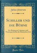 Schiller und die Bühne by Julius Petersen