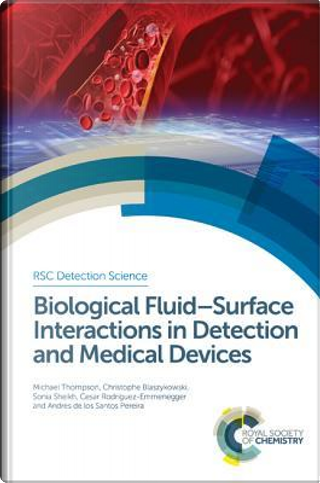 Biological Fluid-surface Interactions in Detection and Medical Devices by Michael Thompson