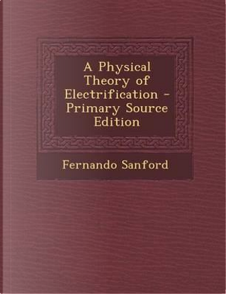 Physical Theory of Electrification by Fernando Sanford