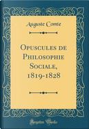Opuscules de Philosophie Sociale, 1819-1828 (Classic Reprint) by auguste comte
