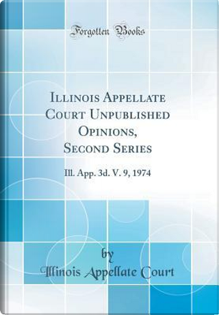 Illinois Appellate Court Unpublished Opinions, Second Series by Illinois Appellate Court