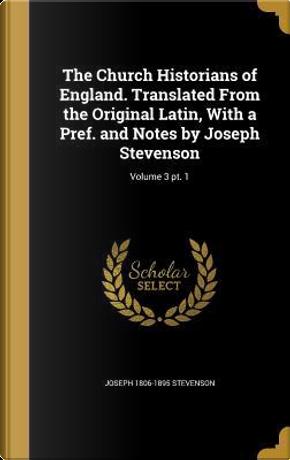 CHURCH HISTORIANS OF ENGLAND T by Joseph 1806-1895 Stevenson