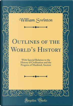 Outlines of the World's History by William Swinton