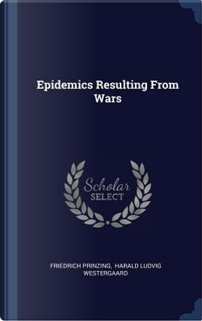 Epidemics Resulting from Wars by Friedrich Prinzing