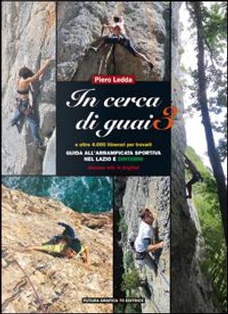 In cerca di guai 3. Guida all'arrampicata sportiva nel Lazio e dintorni by Piero Ledda