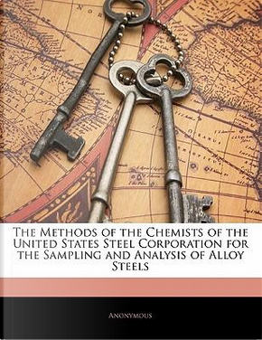 Methods of the Chemists of the United States Steel Corporati by ANONYMOUS
