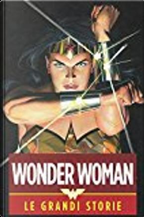 Wonder Woman. Le grandi storie by George Perez, William Moulton Marston
