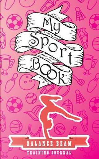 My sport book - Balance beam training journal by Till Hunter