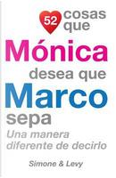 52 Cosas Que Mónica Desea Que Marco Sepa by J. L. Leyva