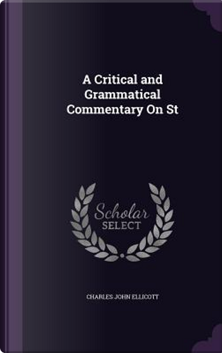 A Critical and Grammatical Commentary on St by Charles John Ellicott