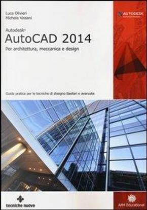 Autodesk AutoCad 2014. Per architettura, meccanica e design by Luca Olivieri
