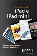 IPad e iPad Mini. Guida completa a tutte le generazioni di iPad by Simone Gambirasio