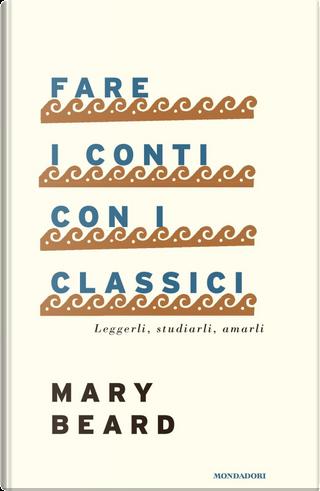 Fare i conti con i classici by Mary Beard