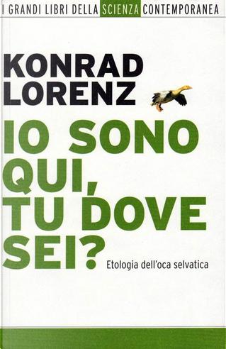 Io sono qui, tu dove sei? by Konrad Lorenz