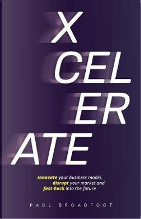 XCELERATE by Paul Broadfoot