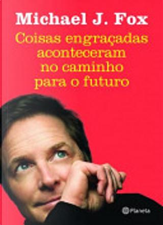 Coisas engraçadas aconteceram no caminho para o futuro by Michael J. Fox