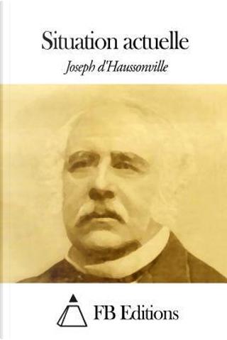 Situation Actuelle by Joseph DÆ Haussonville