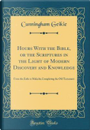 Hours With the Bible, or the Scriptures in the Light of Modern Discovery and Knowledge by Cunningham Geikie