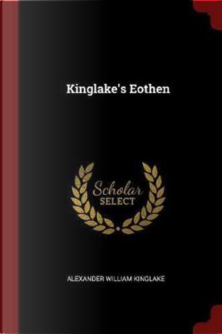 Kinglake's Eothen by Alexander William Kinglake