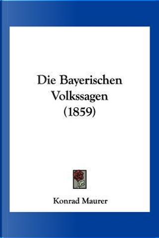 Die Bayerischen Volkssagen (1859) by Konrad Maurer