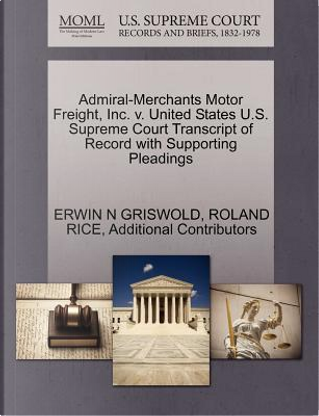 Admiral-Merchants Motor Freight, Inc. V. United States U.S. Supreme Court Transcript of Record with Supporting Pleadings by Erwin N. Griswold