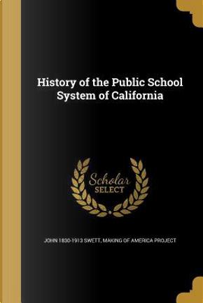 HIST OF THE PUBLIC SCHOOL SYST by John 1830-1913 Swett
