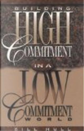 Building High Commitment in a Low-Commitment World by Bill Hull