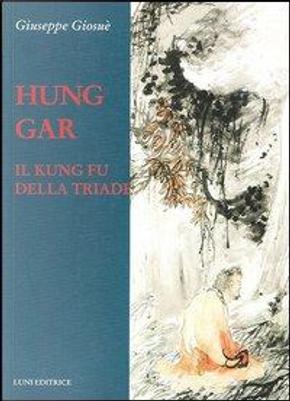 Hung Gar. Il Kung Fu della triade by Giuseppe Giosuè