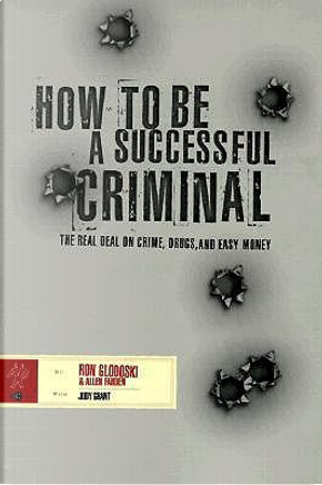 How to Be a Successful Criminal by Ron Glodoski