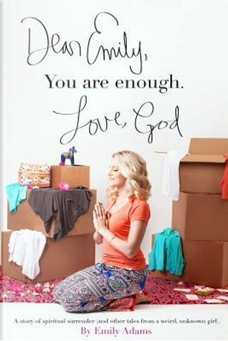 Dear Emily, You Are Enough - Love, God by Emily Adams