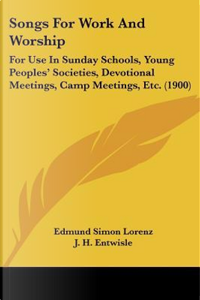 Songs for Work and Worship by Edmund Simon Lorenz