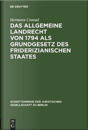 Das Allgemeine Landrecht Von 1794 Als Grundgesetz Des Friderizianischen Staates by Hermann Conrad