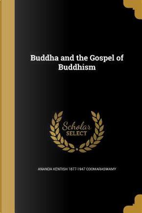 BUDDHA & THE GOSPEL OF BUDDHIS by Ananda Kentish 1877-1947 Coomaraswamy