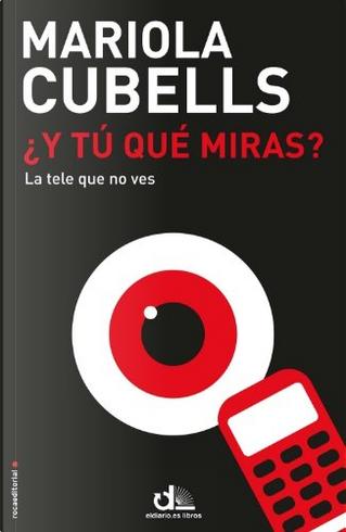 ¿Y tú qué miras? by Mariola Cubells