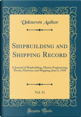 Shipbuilding and Shipping Record, Vol. 11 by Author Unknown