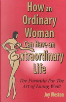 How an Ordinary Woman Can Have an Extraordinary Life by Joy Weston