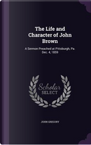 The Life and Character of John Brown by John Gregory