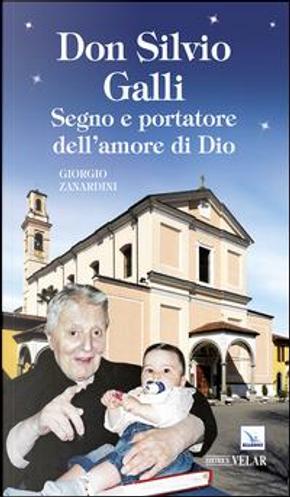 Don Silvio Galli. Segno e portatore dell'amore di Dio by Giorgio Zanardini