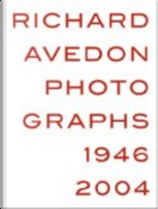 Richard Avedon by Christoph Ribbat, Geoff Dyer, Helle Crenzien, Jeffrey Fraenkel, Judith Thurman, Michael Juul Holm, Rune Gade