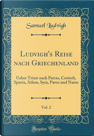 Ludvigh's Reise Nach Griechenland, Vol. 2 by Samuel Ludvigh