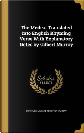 MEDEA TRANSLATED INTO ENGLISH by Gilbert 1866-1957 Murray