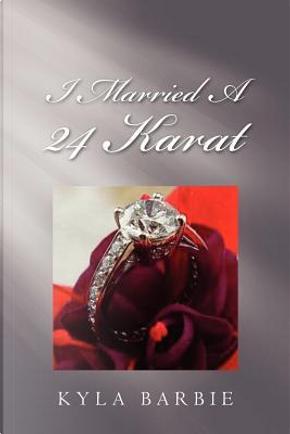 I Married a 24 Karat by Kyla Barbie