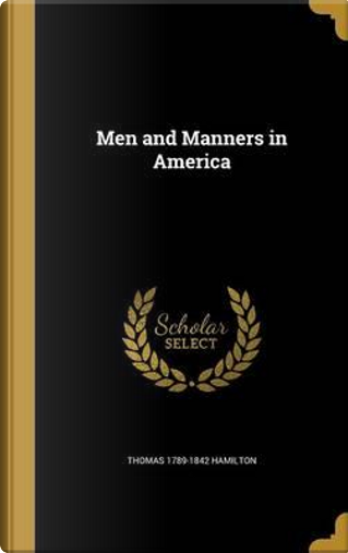 MEN & MANNERS IN AMER by Thomas 1789-1842 Hamilton