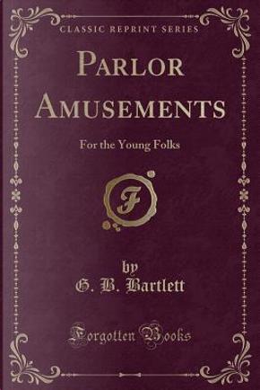 Parlor Amusements by G. B. Bartlett