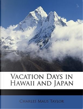 Vacation Days in Hawaii and Japan by Charles Maus, Jr. Taylor