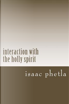 Interaction With the Holly Spirit by Isaac Kagiso Phetla