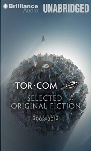 Tor.com Selected Original Fiction, 2008-2012 by Ken MacLeod