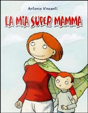 La mia supermamma by Antonio Vincenti