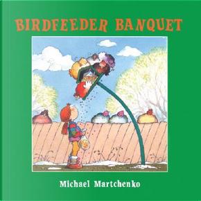 Birdfeeder Banquet by Michael Martchenko