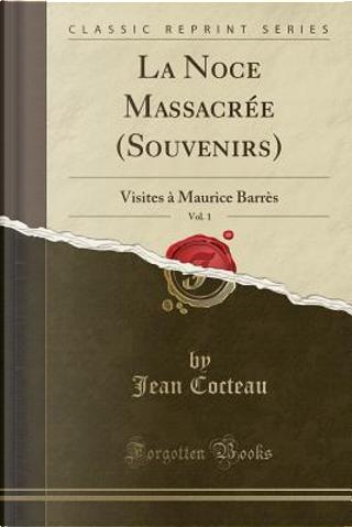 La Noce Massacrée (Souvenirs), Vol. 1 by Jean Cocteau